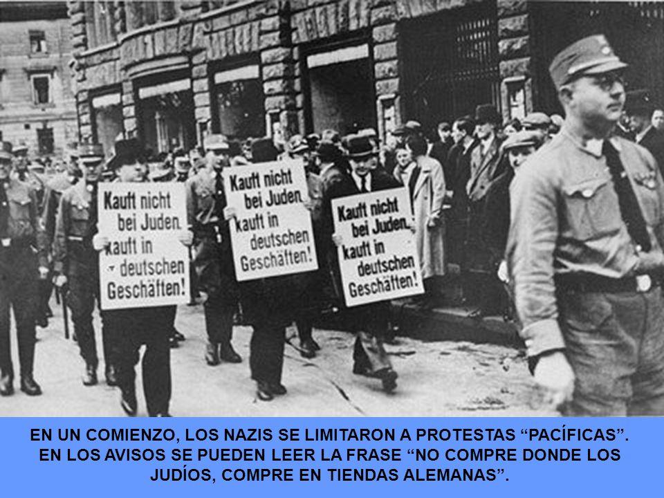 EN UN COMIENZO, LOS NAZIS SE LIMITARON A PROTESTAS PACÍFICAS. EN LOS AVISOS SE PUEDEN LEER LA FRASE NO COMPRE DONDE LOS JUDÍOS, COMPRE EN TIENDAS ALEM