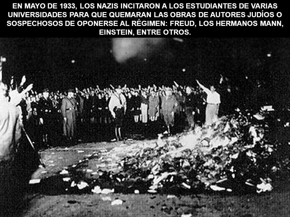 EN MAYO DE 1933, LOS NAZIS INCITARON A LOS ESTUDIANTES DE VARIAS UNIVERSIDADES PARA QUE QUEMARAN LAS OBRAS DE AUTORES JUDÍOS O SOSPECHOSOS DE OPONERSE