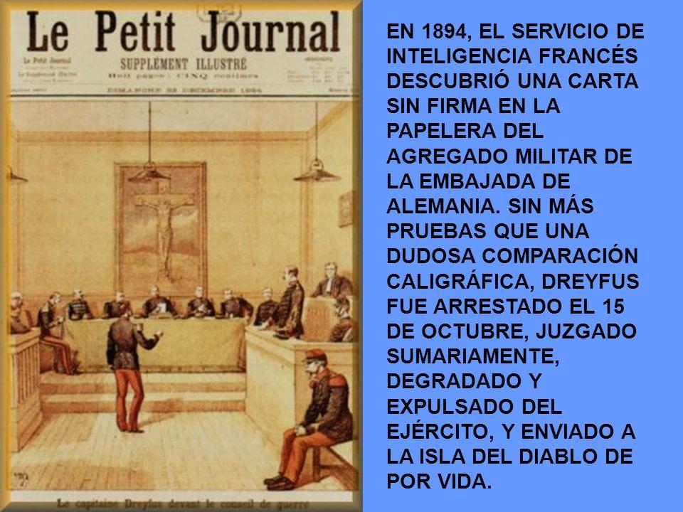 EN 1894, EL SERVICIO DE INTELIGENCIA FRANCÉS DESCUBRIÓ UNA CARTA SIN FIRMA EN LA PAPELERA DEL AGREGADO MILITAR DE LA EMBAJADA DE ALEMANIA. SIN MÁS PRU