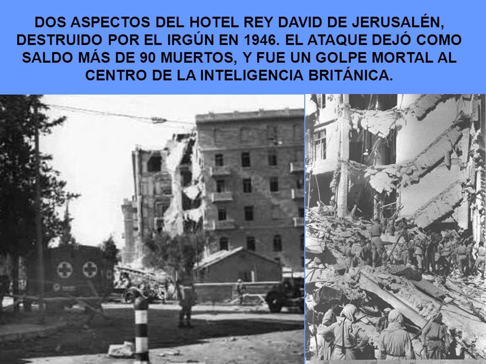 DOS ASPECTOS DEL HOTEL REY DAVID DE JERUSALÉN, DESTRUIDO POR EL IRGÚN EN 1946. EL ATAQUE DEJÓ COMO SALDO MÁS DE 90 MUERTOS, Y FUE UN GOLPE MORTAL AL C