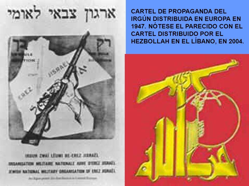 CARTEL DE PROPAGANDA DEL IRGÚN DISTRIBUIDA EN EUROPA EN 1947. NÓTESE EL PARECIDO CON EL CARTEL DISTRIBUIDO POR EL HEZBOLLAH EN EL LÍBANO, EN 2004.