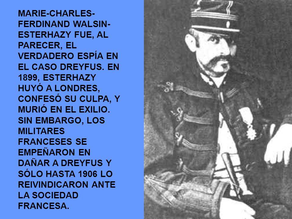MARIE-CHARLES- FERDINAND WALSIN- ESTERHAZY FUE, AL PARECER, EL VERDADERO ESPÍA EN EL CASO DREYFUS. EN 1899, ESTERHAZY HUYÓ A LONDRES, CONFESÓ SU CULPA