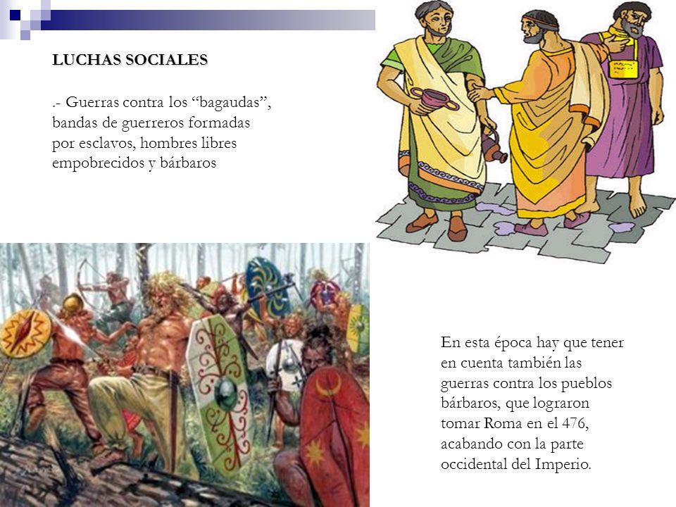 LUCHAS SOCIALES.- Guerras contra los bagaudas, bandas de guerreros formadas por esclavos, hombres libres empobrecidos y bárbaros En esta época hay que