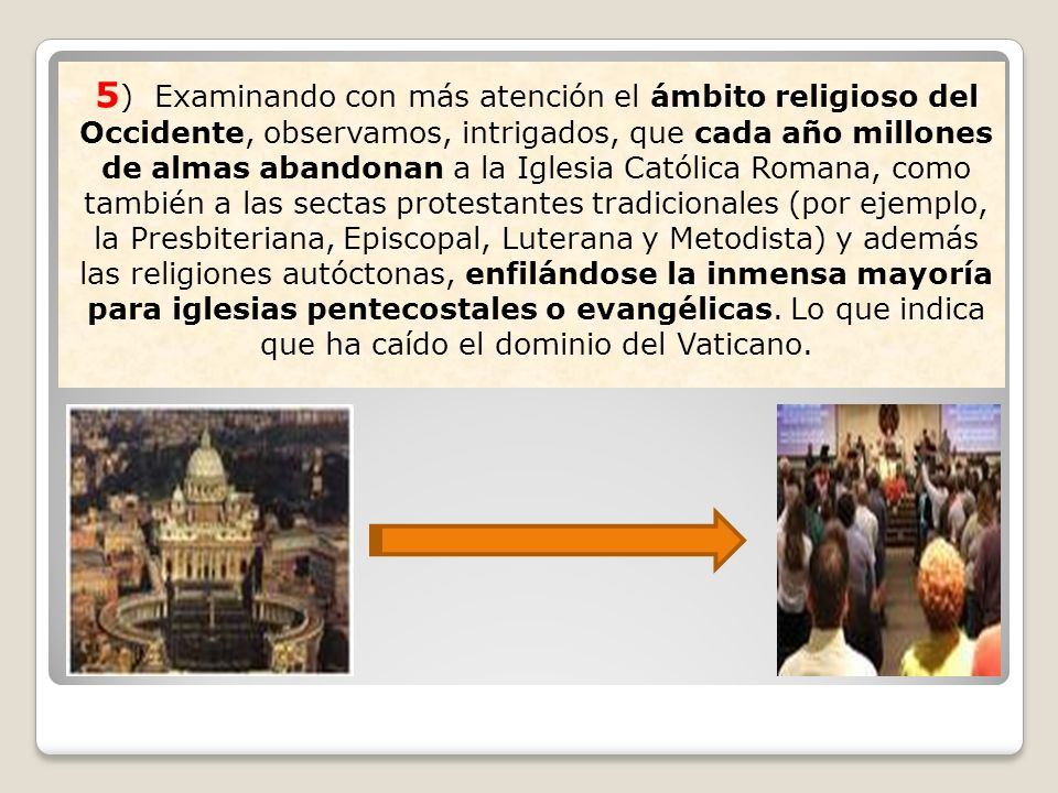 5 ) Examinando con más atención el ámbito religioso del Occidente, observamos, intrigados, que cada año millones de almas abandonan a la Iglesia Catól