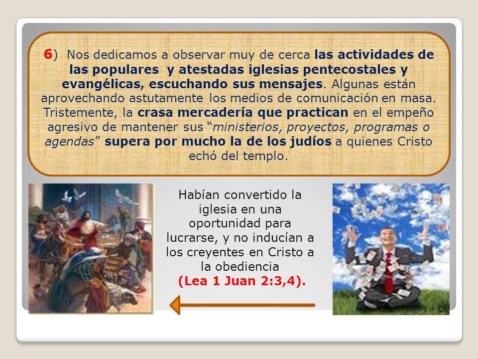 6 ) Nos dedicamos a observar muy de cerca las actividades de las populares y atestadas iglesias pentecostales y evangélicas, escuchando sus mensajes.