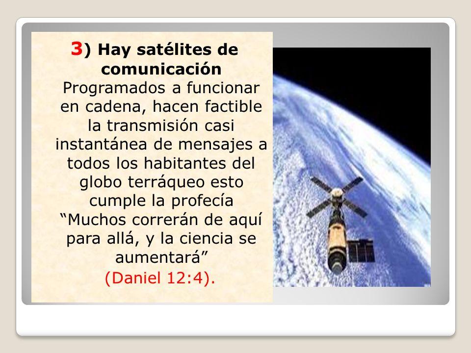 3 ) Hay satélites de comunicación Programados a funcionar en cadena, hacen factible la transmisión casi instantánea de mensajes a todos los habitantes