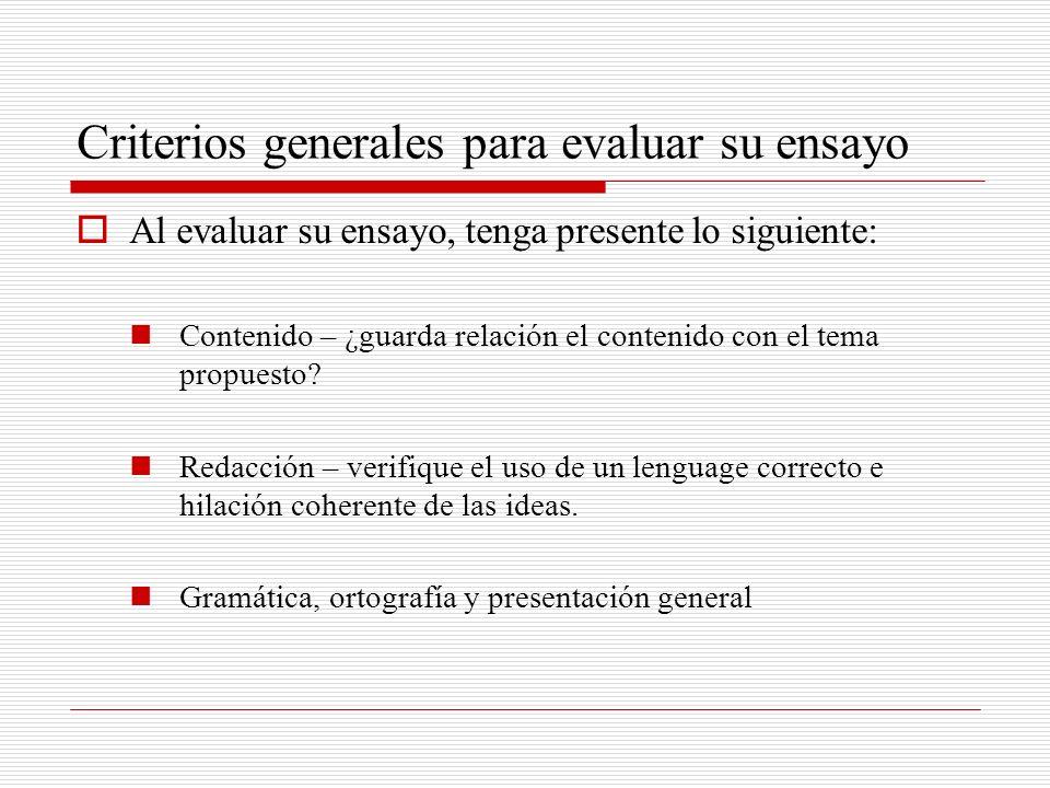 Criterios generales para evaluar su ensayo Al evaluar su ensayo, tenga presente lo siguiente: Contenido – ¿guarda relación el contenido con el tema pr
