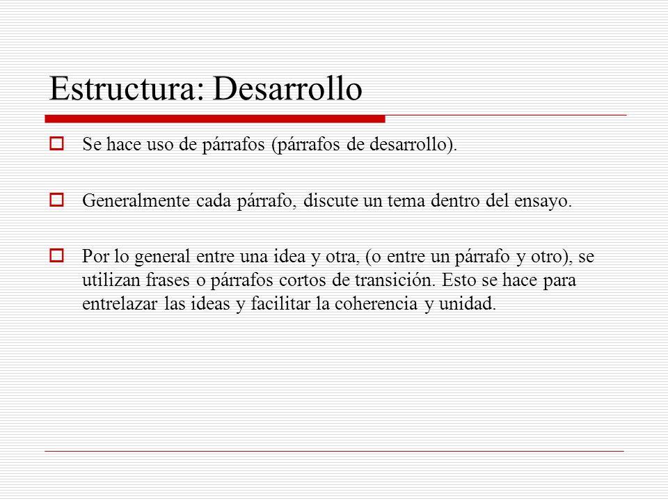 Estructura: Desarrollo Se hace uso de párrafos (párrafos de desarrollo). Generalmente cada párrafo, discute un tema dentro del ensayo. Por lo general