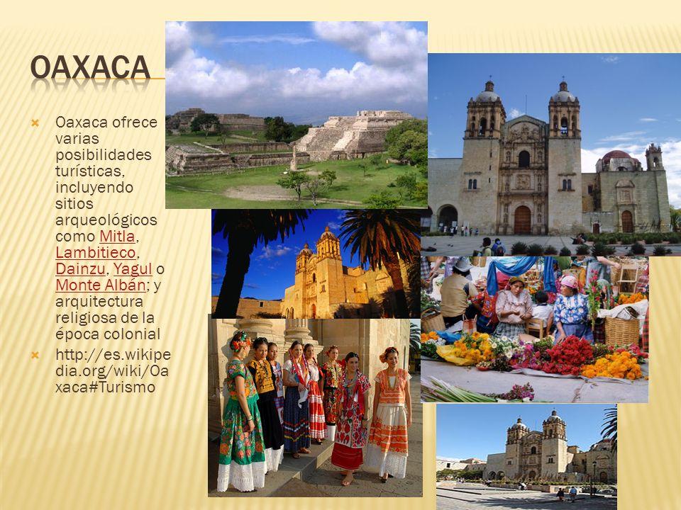 Oaxaca ofrece varias posibilidades turísticas, incluyendo sitios arqueológicos como Mitla, Lambitieco, Dainzu, Yagul o Monte Albán; y arquitectura rel