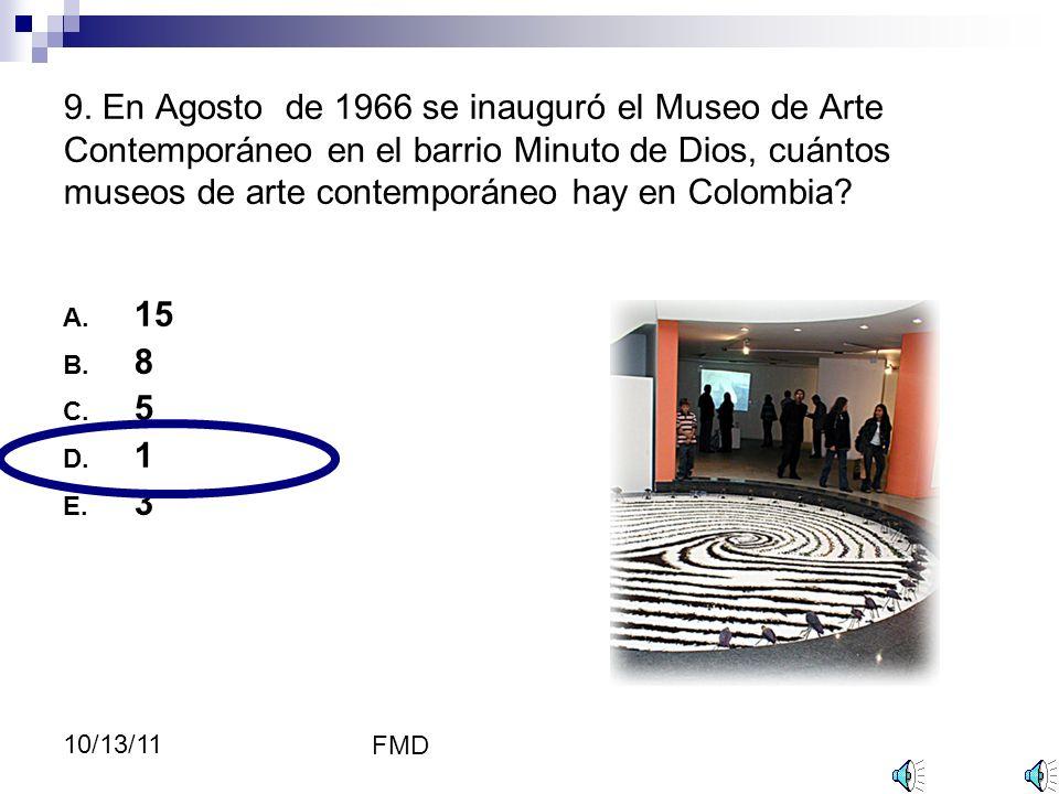 FMD 10/13/11 9. En Agosto de 1966 se inauguró el Museo de Arte Contemporáneo en el barrio Minuto de Dios, cuántos museos de arte contemporáneo hay en