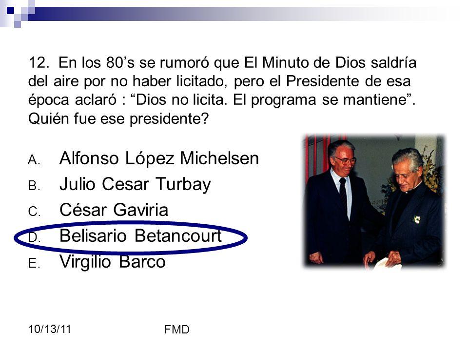 FMD 10/13/11 12. En los 80s se rumoró que El Minuto de Dios saldría del aire por no haber licitado, pero el Presidente de esa época aclaró : Dios no l