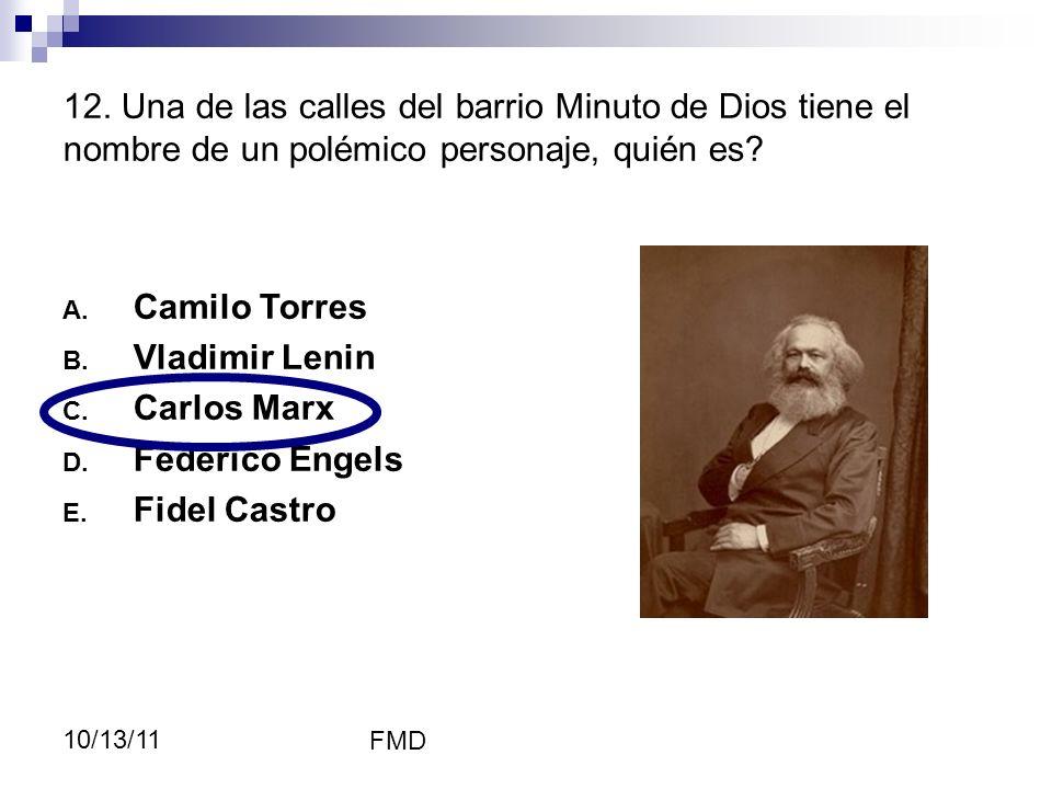 FMD 10/13/11 12. Una de las calles del barrio Minuto de Dios tiene el nombre de un polémico personaje, quién es? A. Camilo Torres B. Vladimir Lenin C.