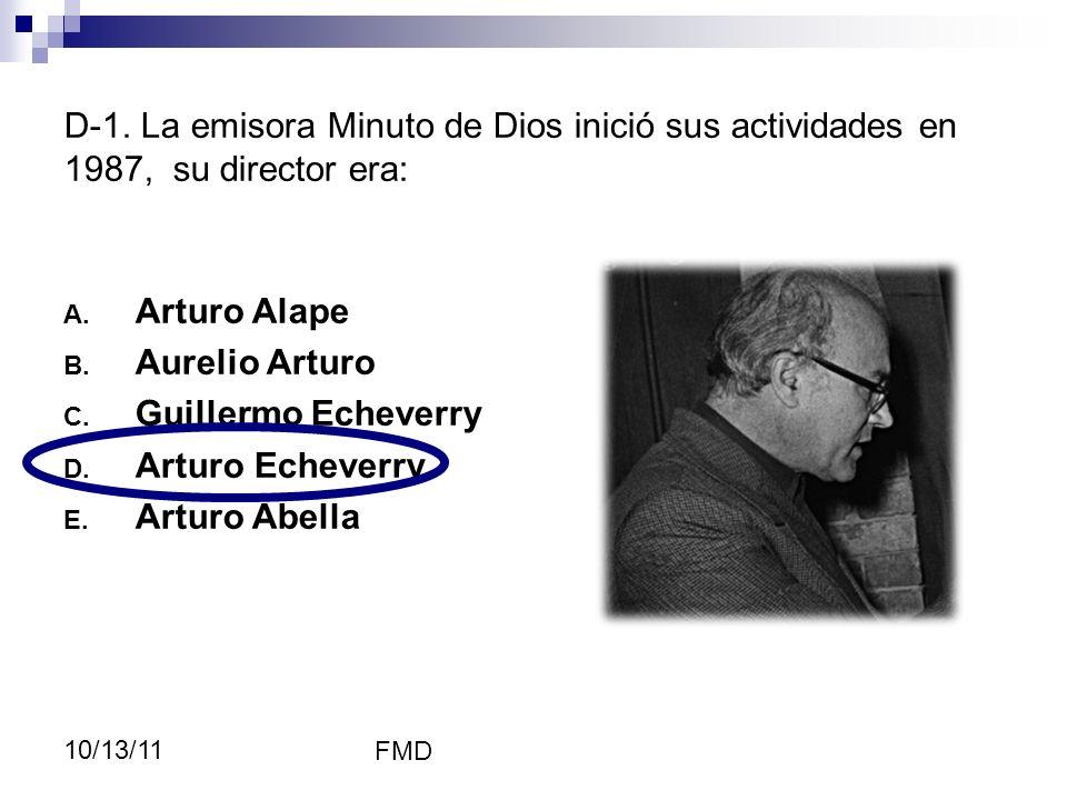 FMD 10/13/11 D-1. La emisora Minuto de Dios inició sus actividades en 1987, su director era: A. Arturo Alape B. Aurelio Arturo C. Guillermo Echeverry