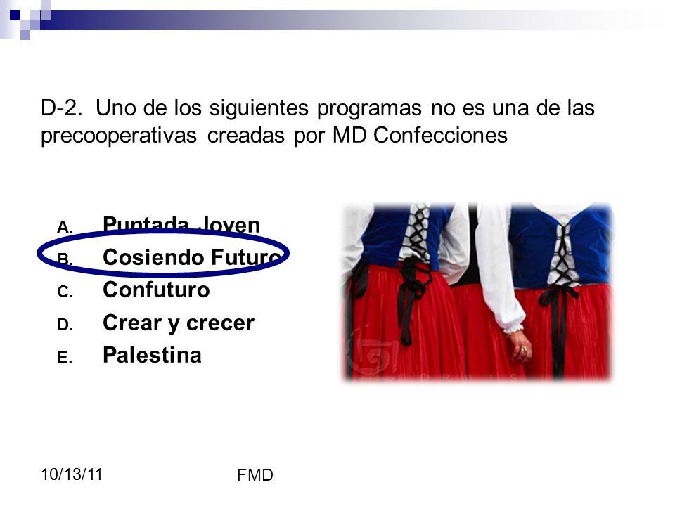 FMD 10/13/11 A. Puntada Joven B. Cosiendo Futuro C. Confuturo D. Crear y crecer E. Palestina D-2. Uno de los siguientes programas no es una de las pre