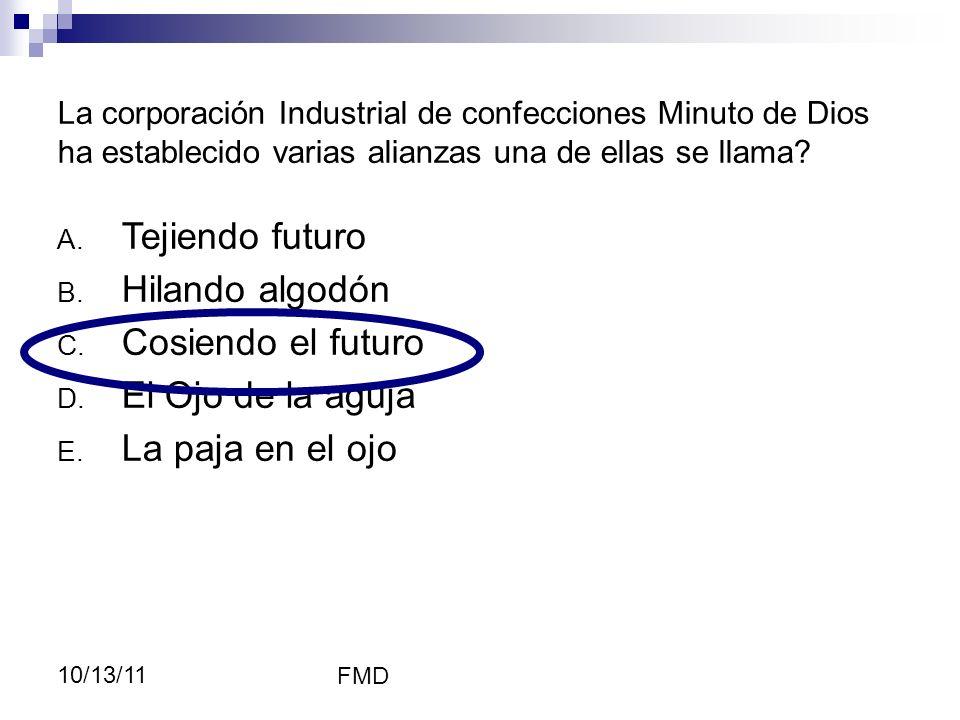 FMD 10/13/11 La corporación Industrial de confecciones Minuto de Dios ha establecido varias alianzas una de ellas se llama? iones A. Tejiendo futuro B