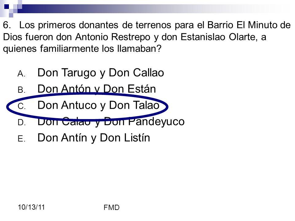 FMD 10/13/11 6. Los primeros donantes de terrenos para el Barrio El Minuto de Dios fueron don Antonio Restrepo y don Estanislao Olarte, a quienes fami