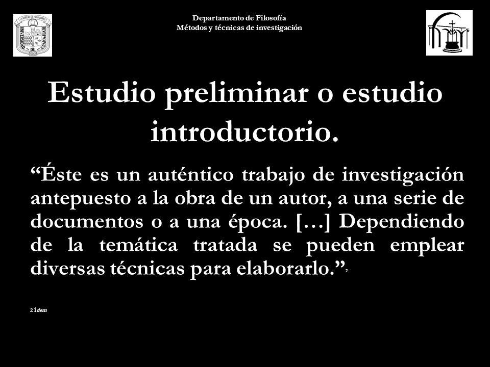 Departamento de Filosofía Métodos y técnicas de investigación Introducción La introducción sirve para dar información previa y suficiente del contenido de la obra, y da una visión general de los criterios que se siguieron.