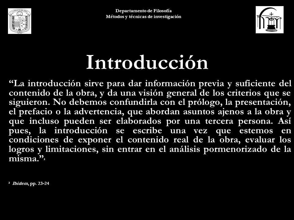 Departamento de Filosofía Métodos y técnicas de investigación Introducción La introducción sirve para dar información previa y suficiente del contenid