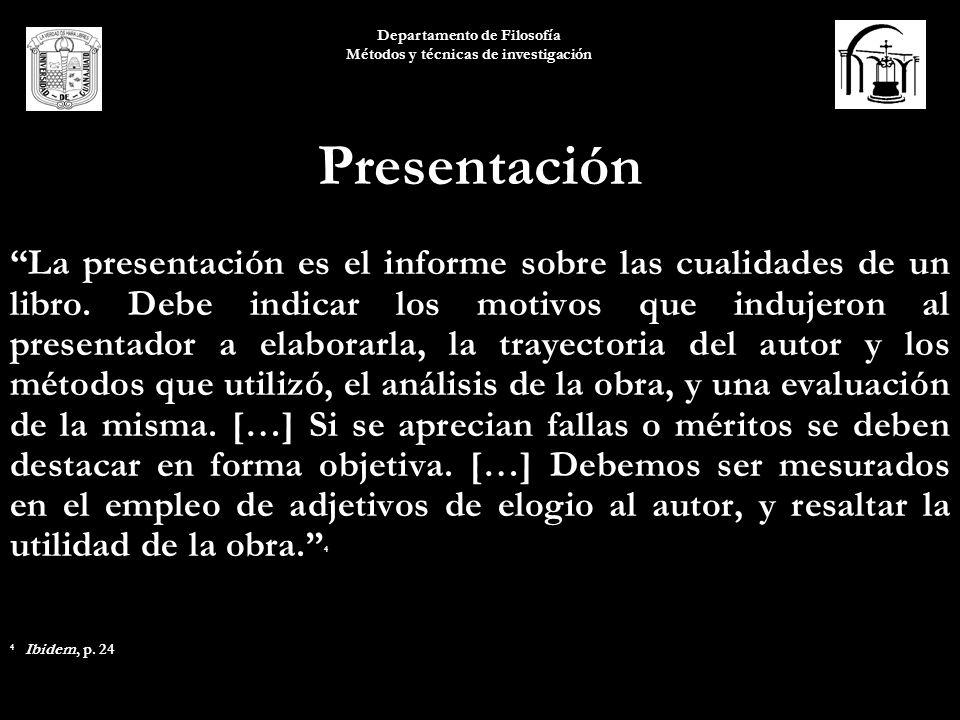 Departamento de Filosofía Métodos y técnicas de investigación Presentación La presentación es el informe sobre las cualidades de un libro. Debe indica