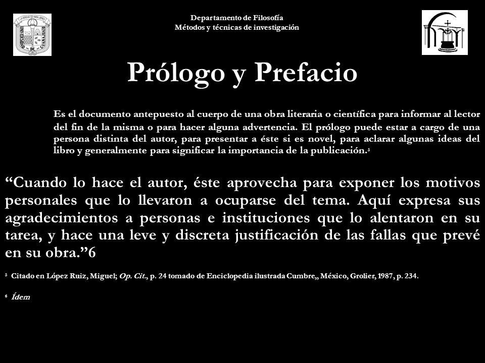 Departamento de Filosofía Métodos y técnicas de investigación Prólogo y Prefacio Es el documento antepuesto al cuerpo de una obra literaria o científi