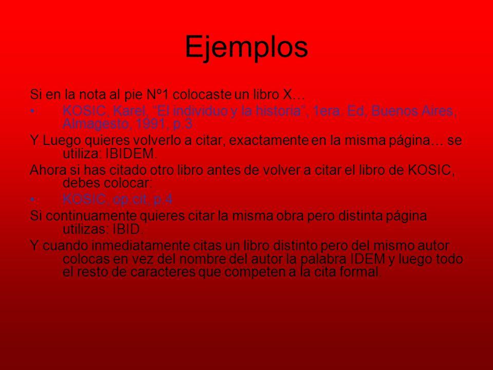 Ejemplos Si en la nota al pie Nº1 colocaste un libro X… KOSIC, Karel, El individuo y la historia, 1era. Ed, Buenos Aires, Almagesto, 1991, p.3 Y Luego
