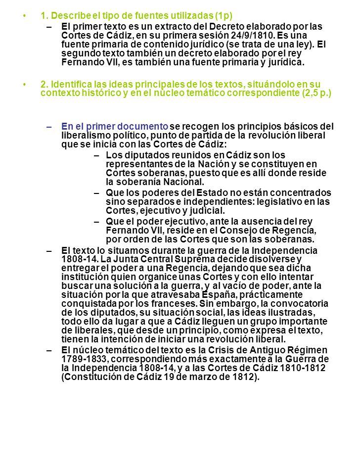 1. Describe el tipo de fuentes utilizadas (1p) –El primer texto es un extracto del Decreto elaborado por las Cortes de Cádiz, en su primera sesión 24/