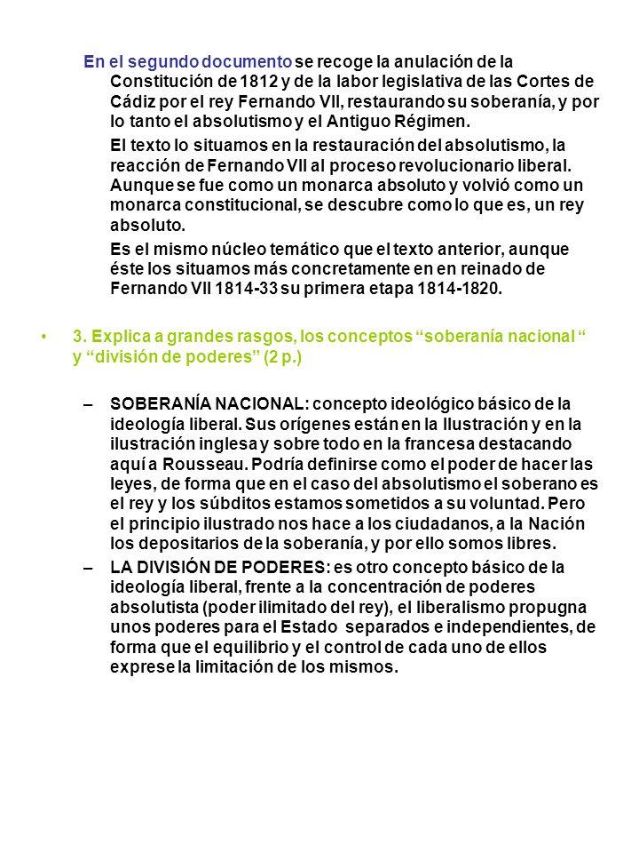 En el segundo documento se recoge la anulación de la Constitución de 1812 y de la labor legislativa de las Cortes de Cádiz por el rey Fernando VII, re