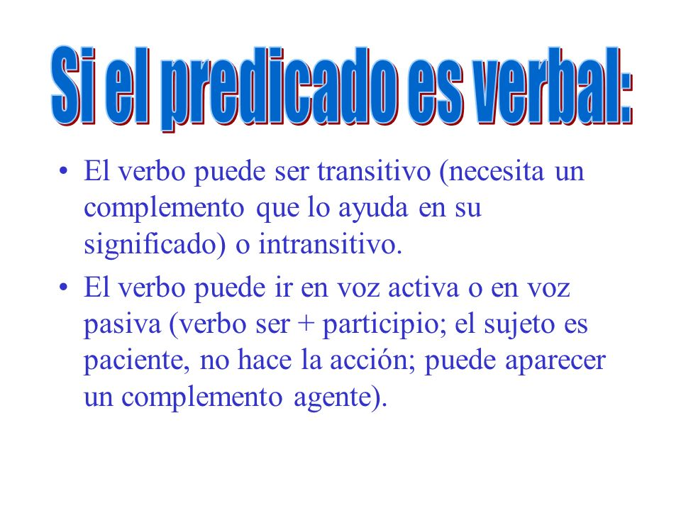 El verbo puede ser transitivo (necesita un complemento que lo ayuda en su significado) o intransitivo. El verbo puede ir en voz activa o en voz pasiva