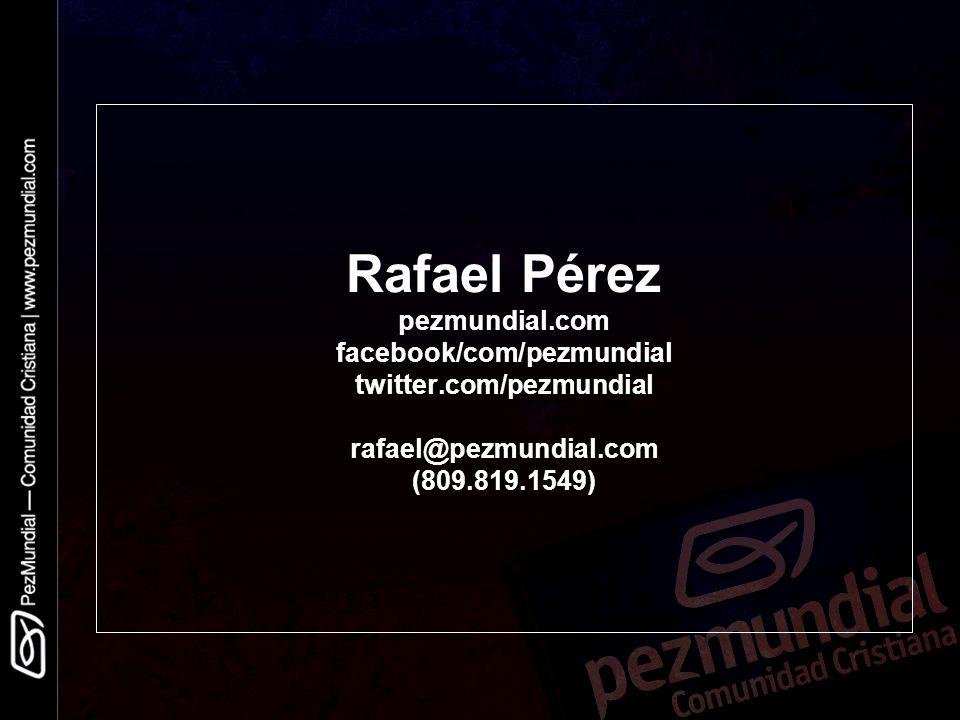 Rafael Pérez pezmundial.com facebook/com/pezmundial twitter.com/pezmundial rafael@pezmundial.com (809.819.1549)
