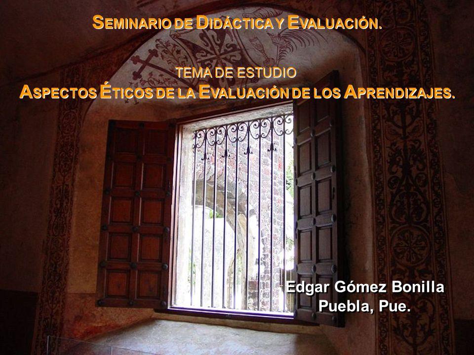 SEMINARIO DE DIDÁCTICA Y EVALUACIÓN: ASPECTOS ÉTICOS DE LA EVALUACIÓN DE LOS APRENDIZAJES.