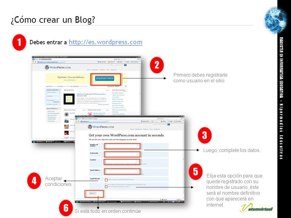 MAGISTER EN INFORMATICA EDUCATIVA - H i p e r m e d i o s E d u c a t i v o s ¿Cómo crear un Blog? Debes entrar a http://es.wordpress.com http://es.wo