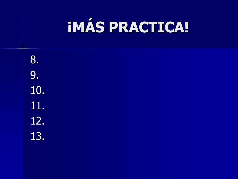 ¡MÁS PRACTICA! ¡MÁS PRACTICA! 8.9.10.11.12.13.