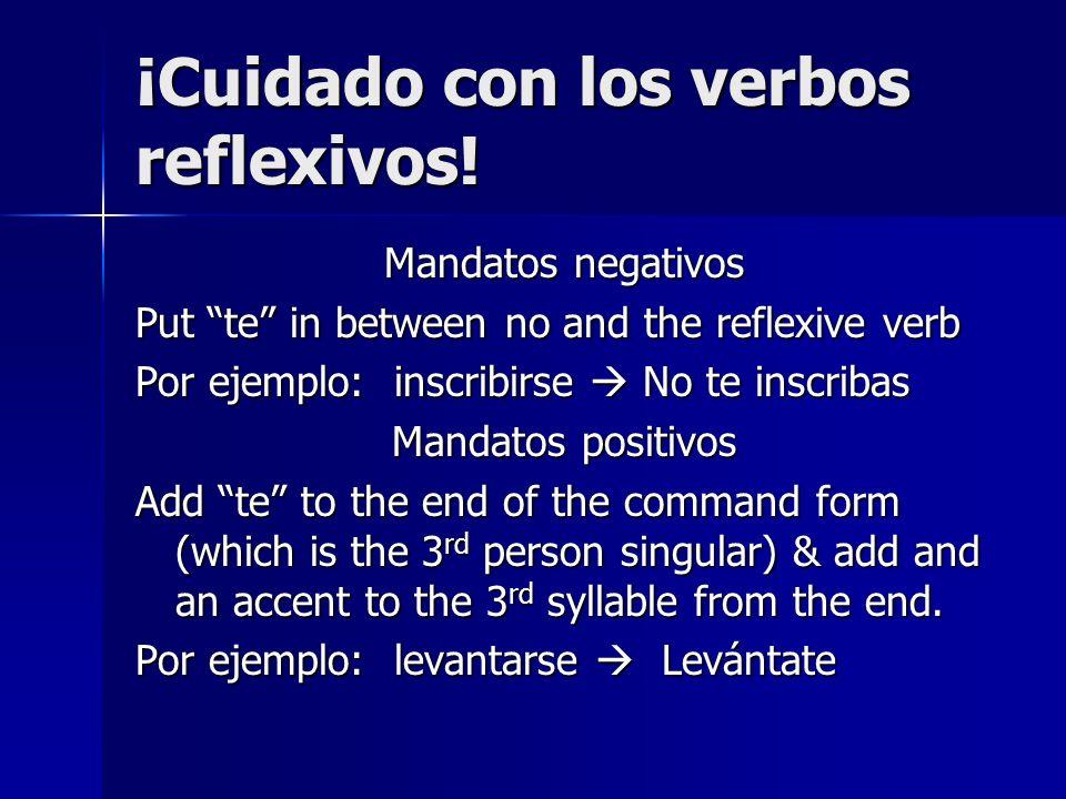 ¡Cuidado con los verbos reflexivos! Mandatos negativos Put te in between no and the reflexive verb Por ejemplo: inscribirse No te inscribas Mandatos p