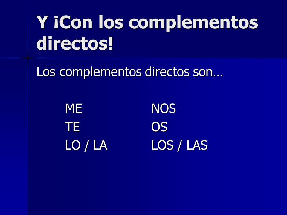 Y ¡Con los complementos directos! Los complementos directos son… MENOS TEOS LO / LALOS / LAS