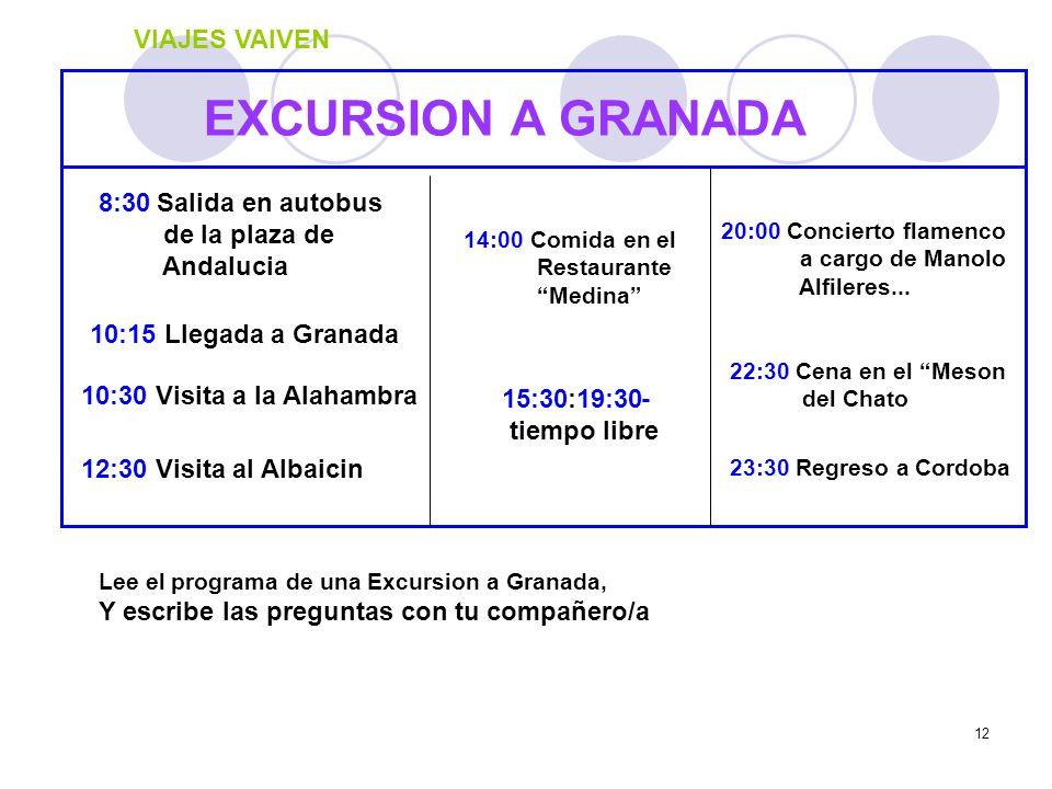 12 EXCURSION A GRANADA 8:30 Salida en autobus de la plaza de Andalucia 10:15 Llegada a Granada 10:30 Visita a la Alahambra 12:30 Visita al Albaicin 14