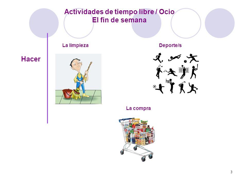 3 Actividades de tiempo libre / Ocio El fin de semana Hacer La limpiezaDeporte/s La compra