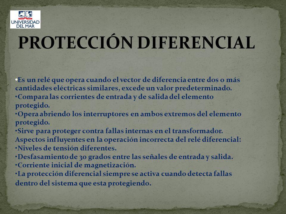 PROTECCIÓN DIFERENCIAL Es un relé que opera cuando el vector de diferencia entre dos o más cantidades eléctricas similares, excede un valor predetermi
