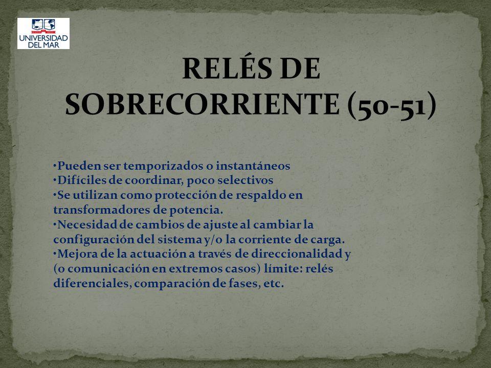 RELÉS DE SOBRECORRIENTE (50-51) Pueden ser temporizados o instantáneos Difíciles de coordinar, poco selectivos Se utilizan como protección de respaldo
