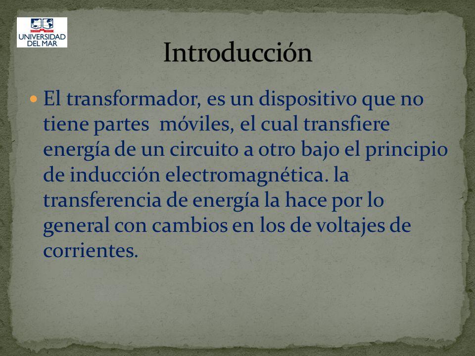 El transformador, es un dispositivo que no tiene partes móviles, el cual transfiere energía de un circuito a otro bajo el principio de inducción elect