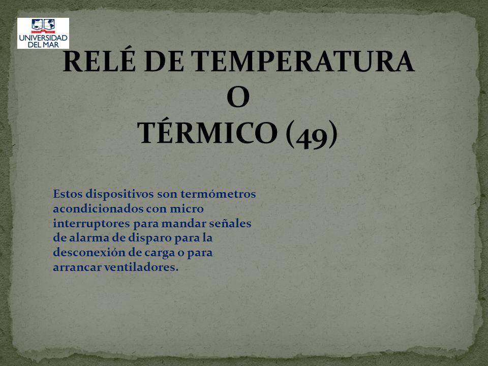RELÉ DE TEMPERATURA O TÉRMICO (49) Estos dispositivos son termómetros acondicionados con micro interruptores para mandar señales de alarma de disparo