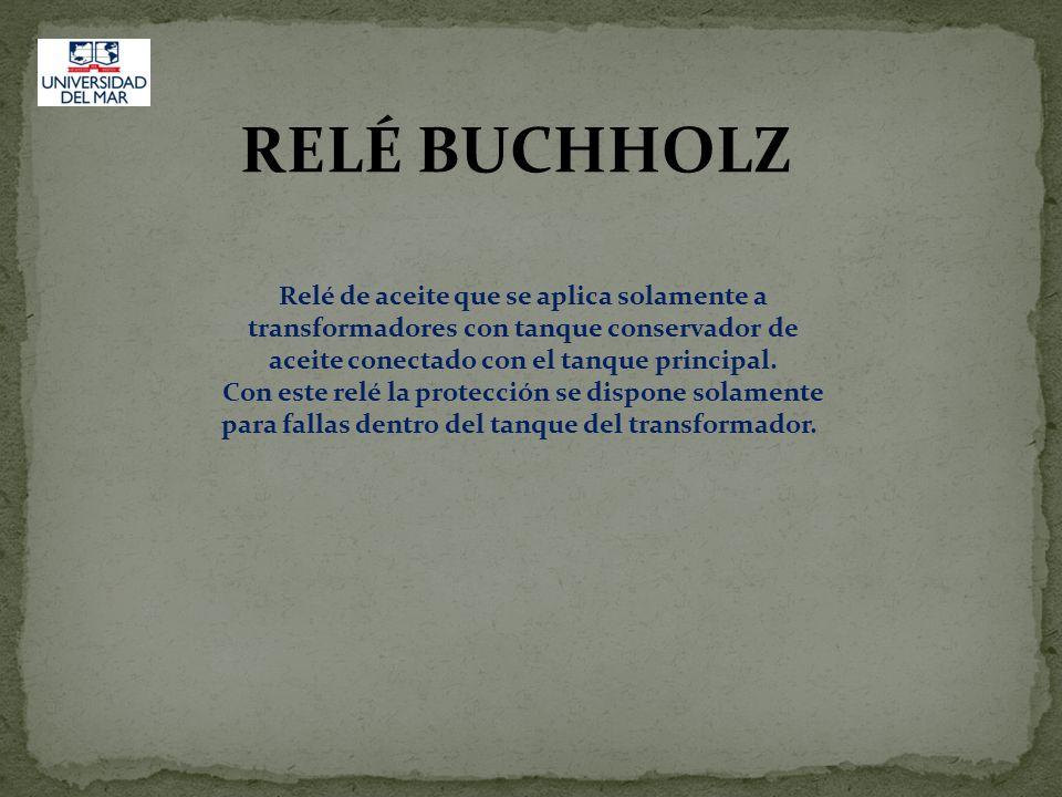 RELÉ BUCHHOLZ Relé de aceite que se aplica solamente a transformadores con tanque conservador de aceite conectado con el tanque principal. Con este re