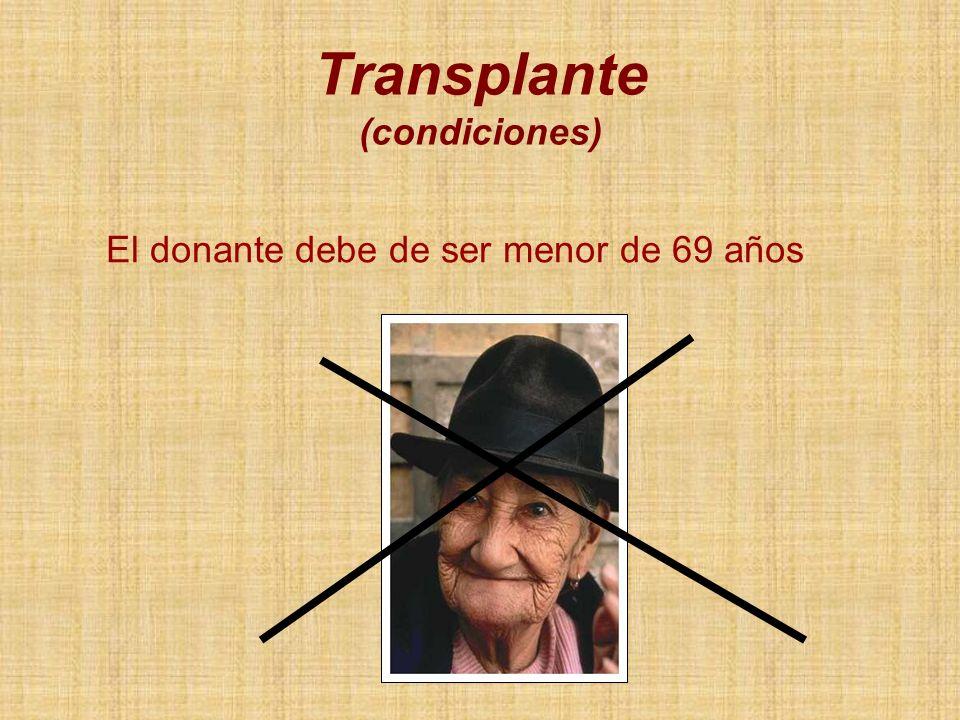 El donante debe de ser menor de 69 años Transplante (condiciones)