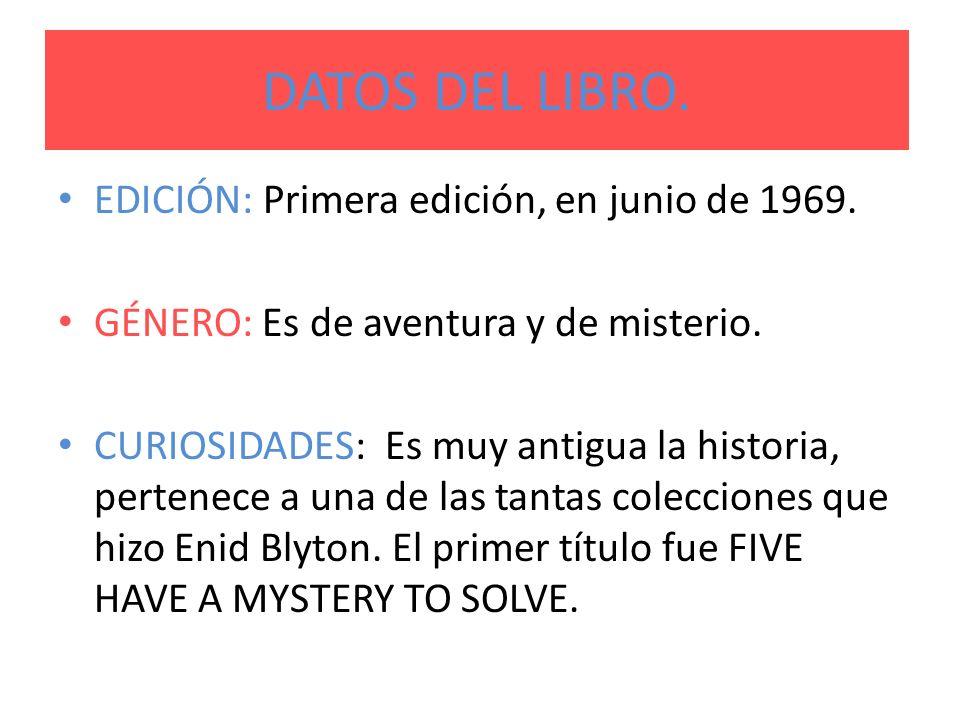 DATOS DEL LIBRO. EDICIÓN: Primera edición, en junio de 1969. GÉNERO: Es de aventura y de misterio. CURIOSIDADES: Es muy antigua la historia, pertenece