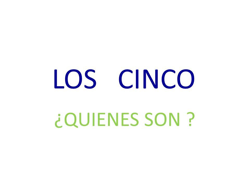 LOS CINCO ¿QUIENES SON ?