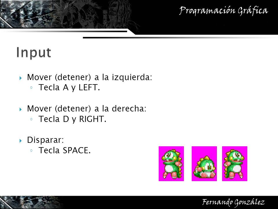 Input Mover (detener) a la izquierda: Tecla A y LEFT.