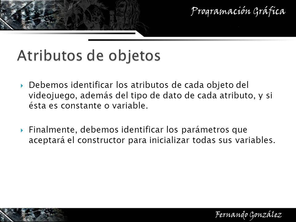 Debemos identificar los atributos de cada objeto del videojuego, además del tipo de dato de cada atributo, y si ésta es constante o variable.