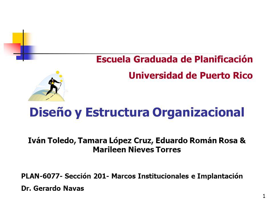1 Escuela Graduada de Planificación Universidad de Puerto Rico Diseño y Estructura Organizacional Iván Toledo, Tamara López Cruz, Eduardo Román Rosa &