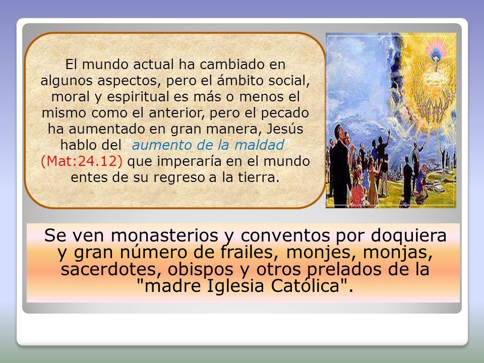 Se ven monasterios y conventos por doquiera y gran número de frailes, monjes, monjas, sacerdotes, obispos y otros prelados de la
