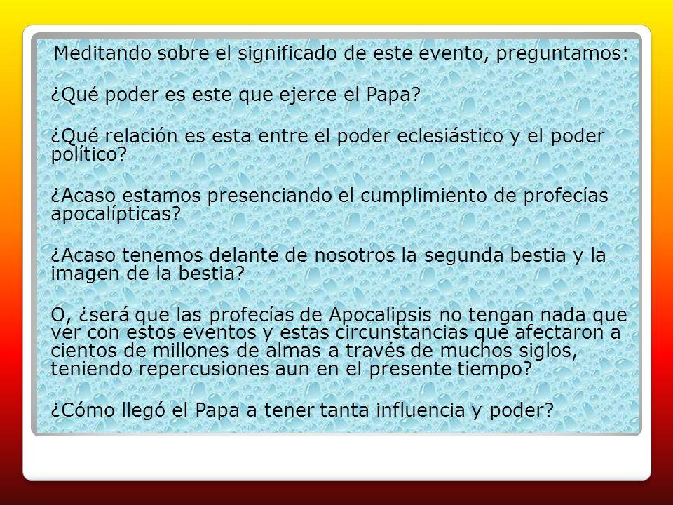Meditando sobre el significado de este evento, preguntamos: ¿Qué poder es este que ejerce el Papa? ¿Qué relación es esta entre el poder eclesiástico y