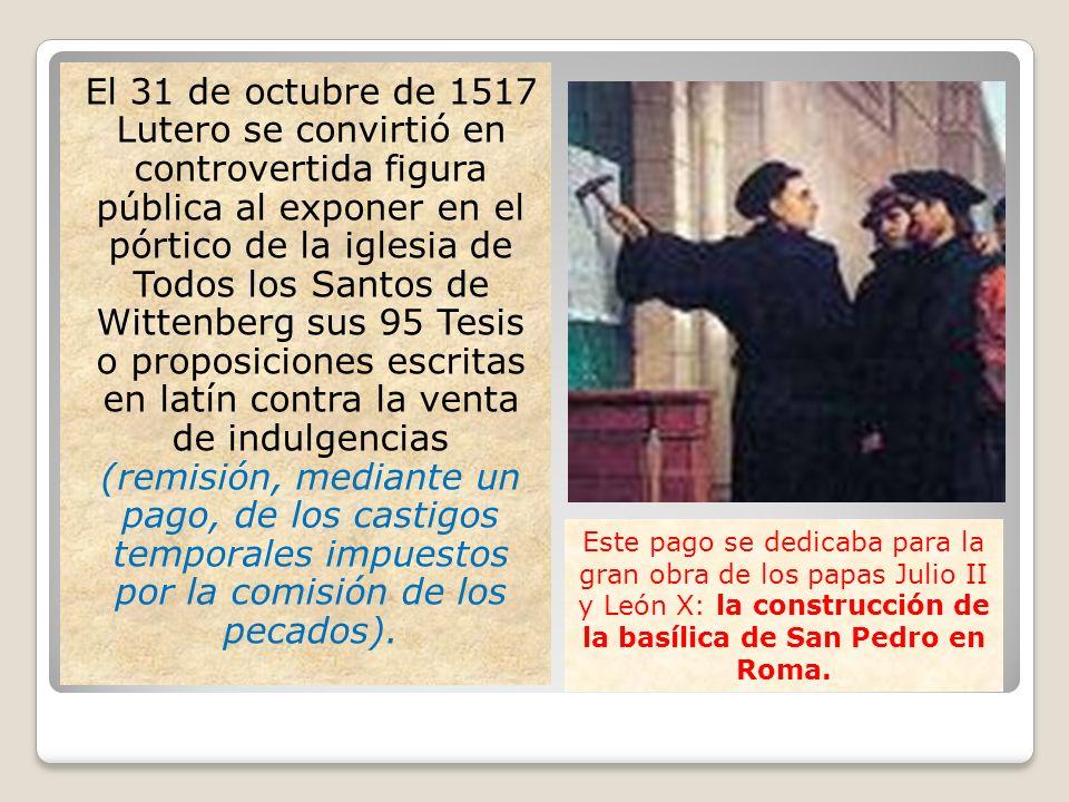 El 31 de octubre de 1517 Lutero se convirtió en controvertida figura pública al exponer en el pórtico de la iglesia de Todos los Santos de Wittenberg